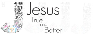 Jesus True and Better WEBSITE PAGE