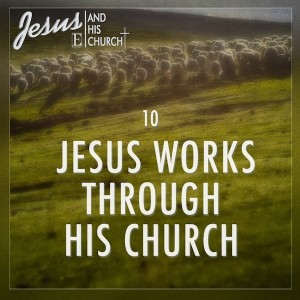 10 Jesus Works Through His Church AVATAR