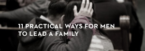 20120201_11-practical-ways-for-men-to-lead-a-family_banner_img