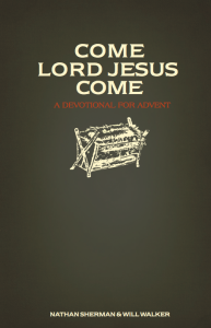 Come Lord Jesus Come | ADVENT Deviotional by Sherman and Walker