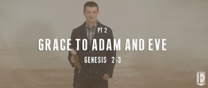 Grace To Adam and Eve SERMON PAGE